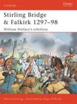 Stirling Bridge and Falkirk 1297-98: William Wallace's Rebellion - Book #117 of the Osprey Campaign