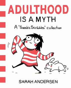"""Adulthood Is a Myth: A """"Sarah's Scribbles"""" Collection - Book #1 of the Sarah's Scribbles"""