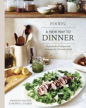 Food52 A New Way to Dinner: A Playbook of Recipes and Strategies for the Week Ahead 0399578005 Book Cover