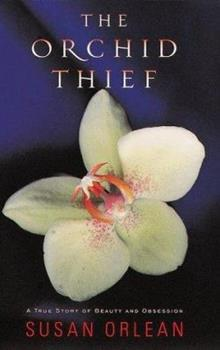 The Orchid Thief: A True Story of Beauty and Obsession 044900371X Book Cover