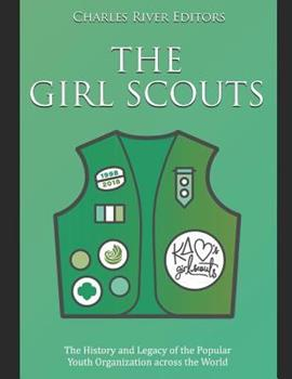 Paperback The Girl Scouts: The History and Legacy of the Popular Youth Organization Across the World Book