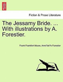 Paperback The Jessamy Bride with Illustrations by a Forestier Book