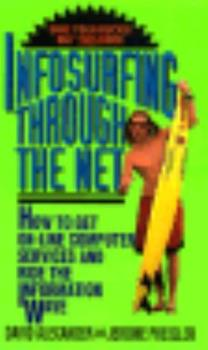 Infosurfing Through the Net: How to Get On-Line Computer Services and Ride the Information Wave 0380777649 Book Cover