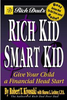 Rich Dad's Rich Kid, Smart Kid: Giving Your Children a Financial Headstart