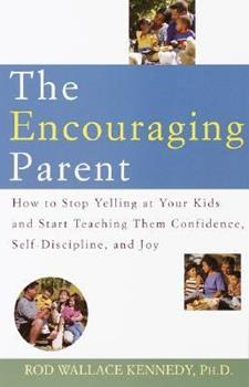 The Encouraging Parent: How to Stop Yelling at Your Kids and Start Teaching Them Confidence, Self-Discipline, and Joy 0812933133 Book Cover