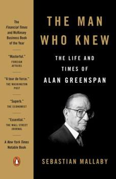 Paperback The Man Who Knew: The Life and Times of Alan Greenspan Book