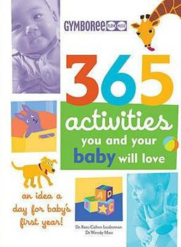 365 Activities You and Your Baby Will Love: An Idea a Day for Baby's First Year! (365 Activities) 1552638359 Book Cover