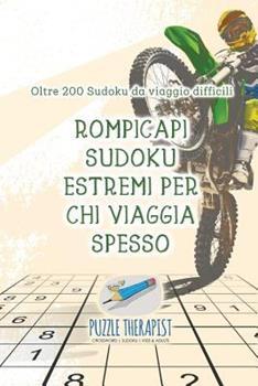 Paperback Rompicapi Sudoku Estremi per Chi Viaggia Spesso - Oltre 200 Sudoku Da Viaggio Difficili [Italian] Book
