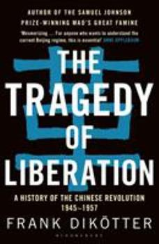 The Tragedy of Liberation: A History of the Chinese Revolution 1945-1957 - Book #2 of the People's Trilogy