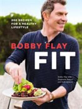 Bobby Flay Fit: 200 Recipes for a Healthy Lifestyle 0385345933 Book Cover