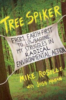 Tree Spiker: From Earth First! to Lowbagging: My Struggles in Radical Environmental Action 0312556195 Book Cover