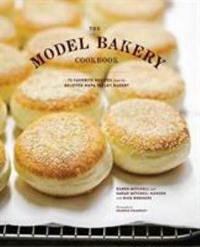 The Model Bakery Cookbook: 75 Favorite Recipes from the Beloved Napa Valley Bakery 1452113831 Book Cover
