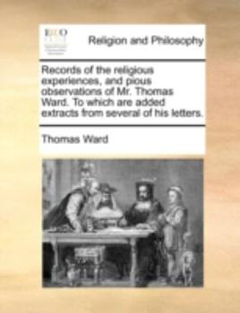 Paperback Records of the Religious Experiences, and Pious Observations of Mr Thomas Ward to Which Are Added Extracts from Several of His Letters Book