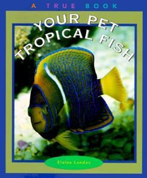 Your Pet Tropical Fish - Book  of the True Books About Pets