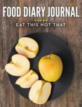 Diary Food Diary Journal: Eat This Not That Book
