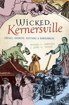 Wicked Kernersville: Rogues, Robbers, Ruffians & Rumrunners - Book  of the Wicked Series
