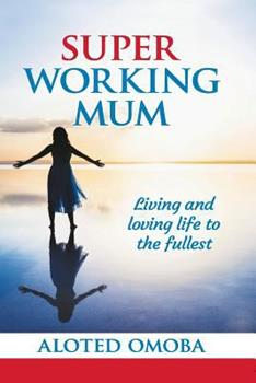 Paperback Super Working Mum: Living and Loving Life To The Fullest Book