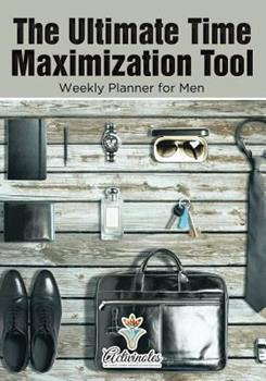 Paperback The Ultimate Time Maximization Tool - Weekly Planner for Men Book