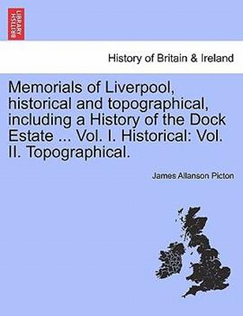 Paperback Memorials of Liverpool, Historical and Topographical, Including a History of the Dock Estate ... Vol. I. Historical: Vol. II. Topographical. Book