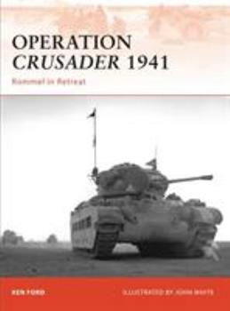 Operation Crusader 1941: Rommel in Retreat - Book #220 of the Osprey Campaign