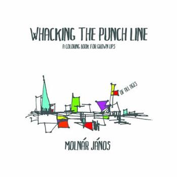 Paperback Whacking the Punch Line: A Coloring Book for Grown-Ups Book