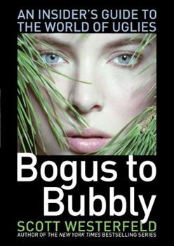 Bogus to Bubbly: An Insider's Guide to the World of Uglies - Book  of the Uglies