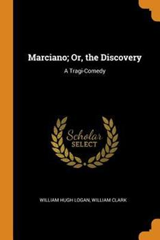 Marciano; Or, the Discovery: A Tragi-Comedy 034428459X Book Cover