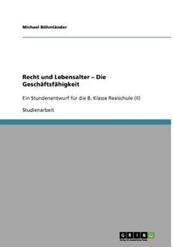 Paperback UNTERRICHTSSTUNDE: RECHT UND LEBENSALTER - DIE GESCH?FTSF?HIGKEIT : EIN STUNDENENTWURF F?R DIE 8. KLASSE REALSCHULE ((II)) [German] Book