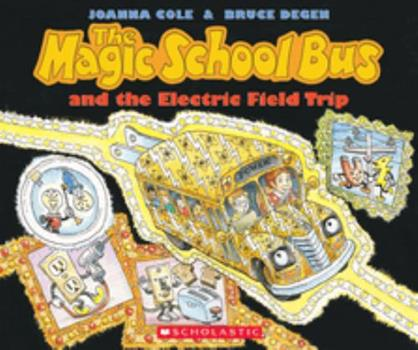 The Magic School Bus and the Electric Field Trip - Book #9 of the Magic School Bus