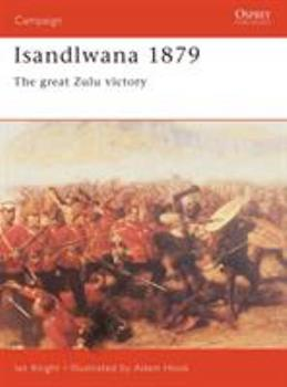 Isandlwana 1879: The Great Zulu Victory (Campaign) - Book #111 of the Osprey Campaign