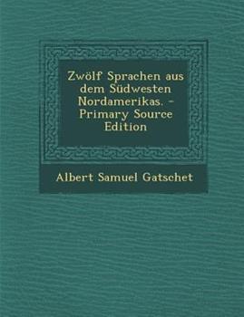 Paperback Zw?lf Sprachen Aus Dem S?dwesten Nordamerikas. - Primary Source Edition Book
