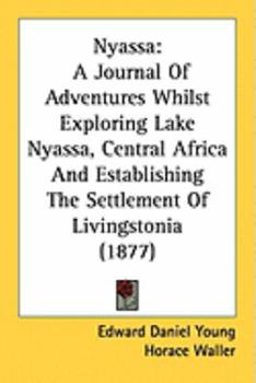 Paperback Nyass : A Journal of Adventures Whilst Exploring Lake Nyassa, Central Africa and Establishing the Settlement of Livingstonia (1877) Book