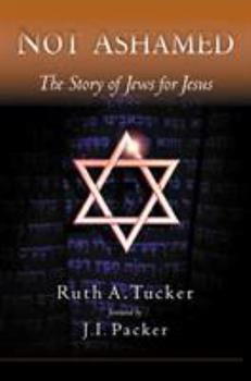 Not Ashamed: The Story of Jews for Jesus 1576736024 Book Cover
