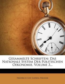 Paperback Gesammelte Schriften : Das Nationale System der Politischen Oekonomie, Volume 3... Book