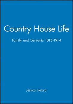 Country House Life: Family and Servants, 1815-1914 (Family, Sexuality & Social Relations in Past Times) - Book  of the Family, Sexuality, and Social Relations in Past Times