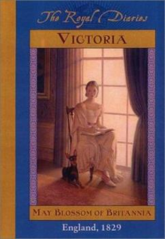 Victoria: May Blossom of Britannia, England, 1829 - Book  of the Royal Diaries