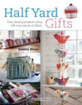 Half Yard Gifts: Easy sewing projects using left-over pieces of fabric 1782211500 Book Cover
