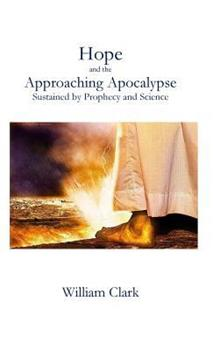 Hope and the Approaching Apocalypse: Sustained by Prophecy and Science 1537511017 Book Cover