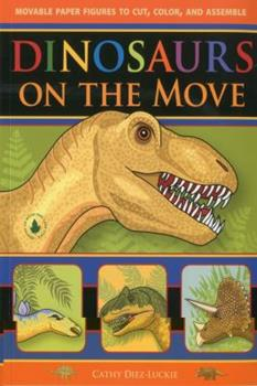 Dinosaurs on the Move: Movable Paper Figures to Cut Color, and Assemble 0981856616 Book Cover