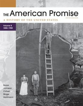 The American Promise, Volume B: A History of the United States: To 1800-1900 0312569475 Book Cover