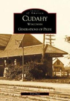 Cudahy, Wisconsin: Generations of Pride - Book  of the Images of America: Wisconsin