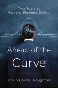 Ahead of the Curve: Two Years at Harvard Business School 014311543X Book Cover