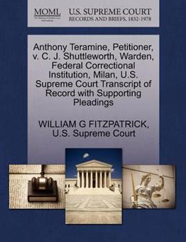 Paperback Anthony Teramine, Petitioner, V. C. J. Shuttleworth, Warden, Federal Correctional Institution, Milan, U. S. Supreme Court Transcript of Record with Sup Book