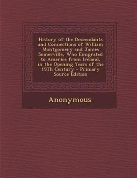 Paperback History of the Descendants and Connections of William Montgomery and James Somerville, Who Emigrated to America from Ireland, in the Opening Years Of Book
