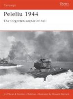Peleliu 1944: The Forgotten Corner Of Hell (Campaign) - Book #110 of the Osprey Campaign
