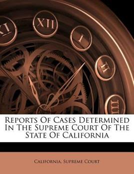 Paperback Reports of Cases Determined in the Supreme Court of the State of Californi Book
