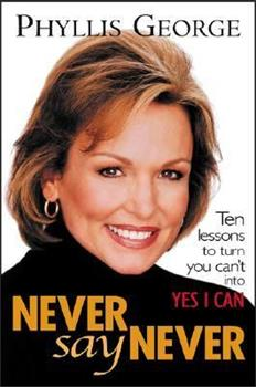 Paperback Never Say Never : 10 Lessons to Turn You Can't Into Yes I Can Book