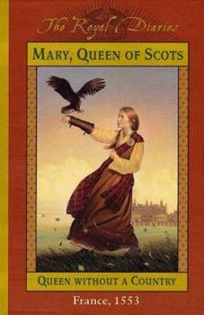 Mary, Queen of Scots: Queen Without a Country, France, 1553 - Book  of the Royal Diaries