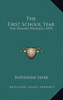 Hardcover The First School Year : For Primary Workers (1895) Book