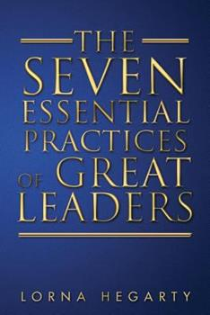 Paperback The Seven Essential Practices of Great Leaders Book